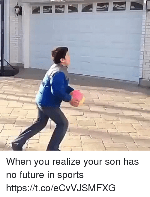 Future, Memes, and Sports: When you realize your son has no future in sports https://t.co/eCvVJSMFXG