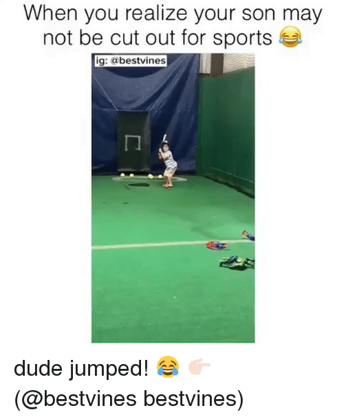 Duded: When you realize your son may  not be cut out for sports  ig: abestvines  ㄇ dude jumped! 😂 👉🏻(@bestvines bestvines)