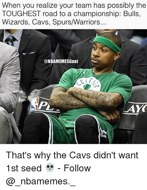 Cavs, Memes, and Bulls: When you realize your team has possibly the  TOUGHEST road to a championship: Bulls,  Wizards, Cavs, Spurs/Warriors...  NBAMEMESGoat  LAYO That's why the Cavs didn't want 1st seed 💀 - Follow @_nbamemes._