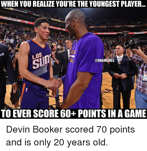 Nba, Player, and Score: WHEN YOU REALIZE YOU'RE THE YOUNGEST PLAYER...  @NBAMEMES  TO EVER SCORE 60+ POINTS IN AGAME Devin Booker scored 70 points and is only 20 years old.