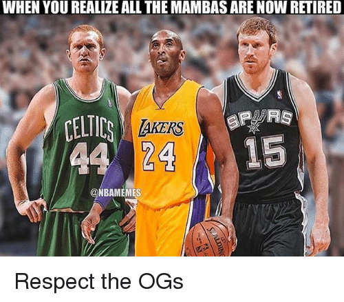 Celtic, Nba, and Respect: WHEN YOU REALIZEALL THE MAMBAS ARE NOW RETIRED  CELTIC  24  ONBAMEMES Respect the OGs