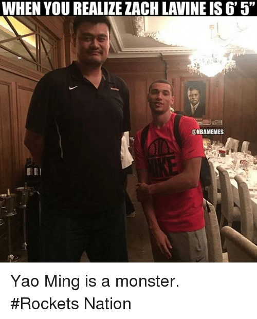 "Nba: WHEN YOU REALIZEZACHLAVINE IS 6' 5""  @NBAMEMES Yao Ming is a monster. #Rockets Nation"
