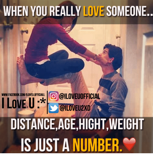 Memes, 🤖, and Www: WHEN YOU REALLY  LOVE  SOMEONE  WWW FACEBOOK.COM/ILOVEU.OFFICIALL  @ILOVEUOFFICIAL  LOVE U  @ILOVEU2XD  DISTANCE, AGE,HIGHT,WEIGHT  IS JUST A NUMBER