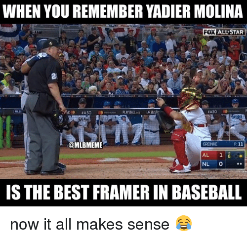All Star, Baseball, and Mlb: WHEN YOU REMEMBER YADIER MOLINA  FOX  ALL-STAR  @MLBMEME  AL 1 6  IS THE BEST FRAMER IN BASEBALL now it all makes sense 😂