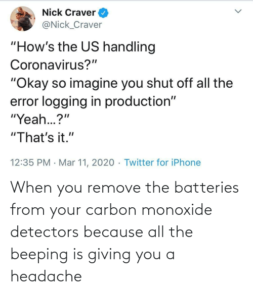 Remove: When you remove the batteries from your carbon monoxide detectors because all the beeping is giving you a headache