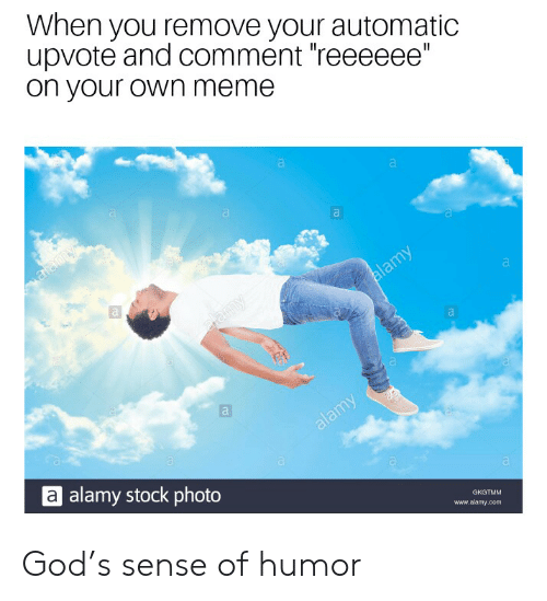 """Meme A: When you remove your automatic  upvote and comment reeeeee""""  on your own meme  a alamy stock photo  www.alamy.com God's sense of humor"""