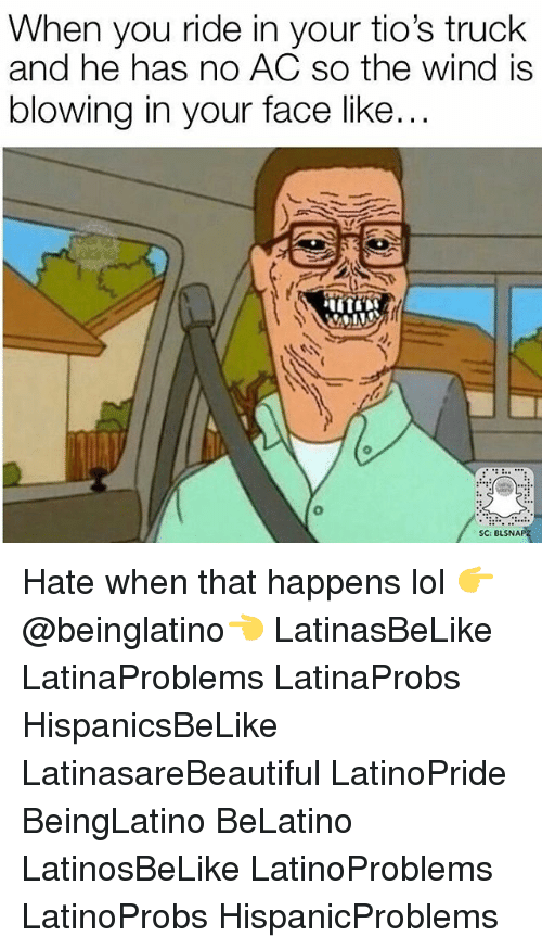 No Ac: When you ride in your tio's truck  and he has no AC so the wind is  blowing in your face like..  SC: BLSNAI Hate when that happens lol 👉 @beinglatino👈 LatinasBeLike LatinaProblems LatinaProbs HispanicsBeLike LatinasareBeautiful LatinoPride BeingLatino BeLatino LatinosBeLike LatinoProblems LatinoProbs HispanicProblems
