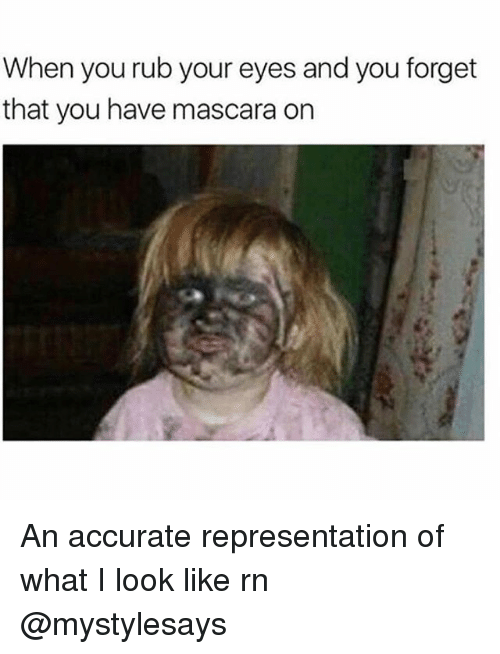 Girl Memes, Accurate Representation, and You: When you rub your eyes and you forget  that you have mascara on An accurate representation of what I look like rn @mystylesays