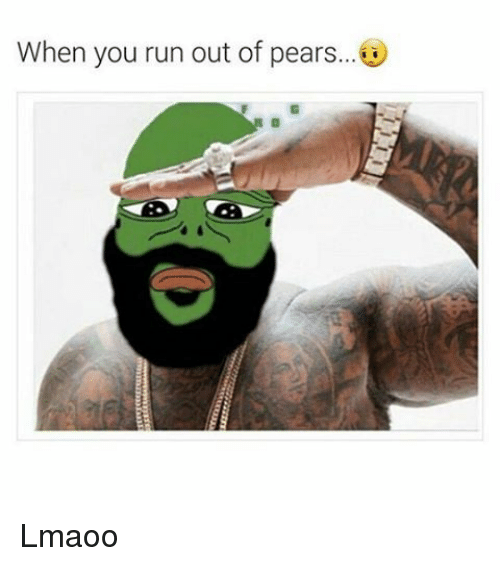 Running: When you run out of pears... Lmaoo
