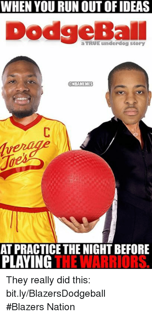 Nba, Blazers, and Warrior: WHEN YOU RUN OUT OFIDEAS  aTRUEunderdog story  ONBAMEMES  AT PRACTICE THE NIGHT BEFORE  PLAYING  THE WARRIORS. They really did this: bit.ly/BlazersDodgeball #Blazers Nation