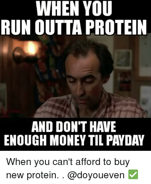 When You Run Outta Protein And Don 39 T Have Enough Money Til
