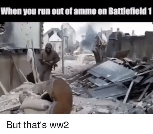When You Runout Of Ammoon Battlefield 1 But That S Ww2