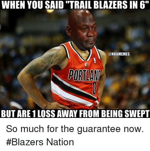 """Nba, Blazers, and Nationals: WHEN YOU SAID """"TRAIL BLAZERS IN 6""""  @NBAMEMES  BUT ARE 1LOSS AWAY FROM BEING SWEPT So much for the guarantee now. #Blazers Nation"""