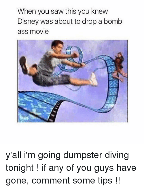 Dumpstered: When you saw this you knew  Disney was about to drop a bomb  ass movie y'all i'm going dumpster diving tonight ! if any of you guys have gone, comment some tips !!