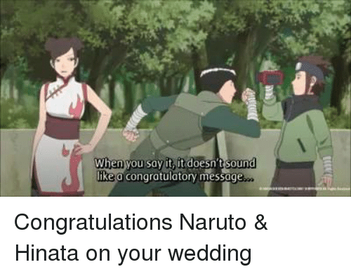 congratulatory: When you say it, it doesn't sound  ke a congratulatory message Congratulations Naruto & Hinata on your wedding