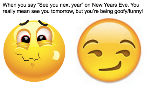 "Dank Memes, Eve, and New Years Eve: When you say ""See you next year on New Years Eve. You  really mean see you tomorrow, but  you're being goofylfunny!"