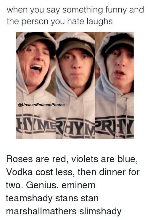 eminem photos: when you say something funny and  the person you hate laughs  @Unseen Eminem Photos Roses are red, violets are blue, Vodka cost less, then dinner for two. Genius. eminem teamshady stans stan marshallmathers slimshady