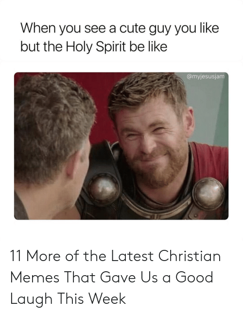 Christian Memes: When you see a cute guy you like  but the Holy Spirit be like  @myjesusjam 11 More of the Latest Christian Memes That Gave Us a Good Laugh This Week