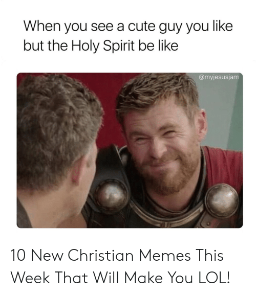 Christian Memes: When you see a cute guy you like  but the Holy Spirit be like  @myjesusjam 10 New Christian Memes This Week That Will Make You LOL!