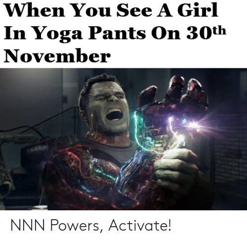 Yoga Pants: When You See A Girl  In Yoga Pants On 30th  November NNN Powers, Activate!