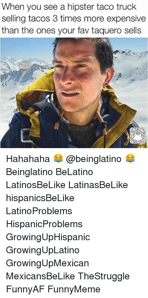 Hipster, Memes, and 🤖: When you see a hipster taco truck  selling tacos 3 times more expensive  than the ones your fav taquero sells  SNAPZ Hahahaha 😂 @beinglatino 😂 Beinglatino BeLatino LatinosBeLike LatinasBeLike hispanicsBeLike LatinoProblems HispanicProblems GrowingUpHispanic GrowingUpLatino GrowingUpMexican MexicansBeLike TheStruggle FunnyAF FunnyMeme