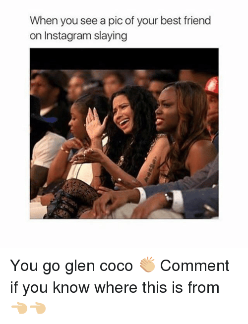 Best Friend, CoCo, and Instagram: When you see a pic of your best friend  on Instagram slaying You go glen coco 👏🏼 Comment if you know where this is from 👈🏼👈🏼