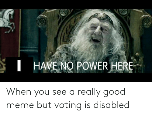 Good Meme: When you see a really good meme but voting is disabled