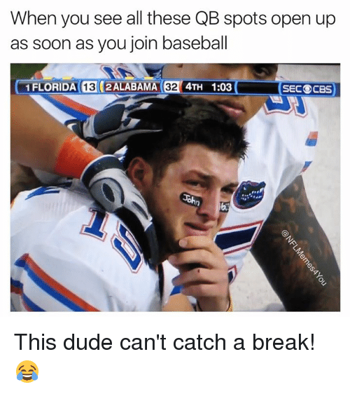 NFL: When you see all these QB spots open up  as soon as you join baseball  1 FLORIDA (13 2ALABAMA  32  4TH 1303  SEC CBS This dude can't catch a break! 😂