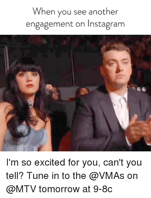 Instagram, Mtv, and VMAs: When you see another  engagement on Instagram I'm so excited for you, can't you tell? Tune in to the @VMAs on @MTV tomorrow at 9-8c