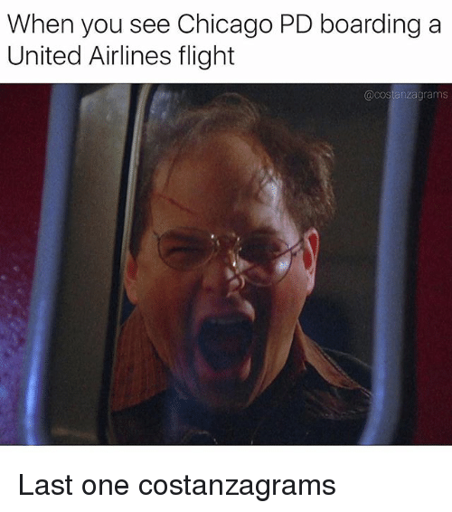 Chicago, Memes, and Flight: When you see Chicago PD boarding a  United Airlines flight  acostanzagrams Last one costanzagrams