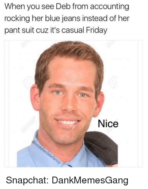 Memes, 🤖, and Suite: When you see Debfrom accounting  rocking her blue jeans instead of her  pant suit cuz it's casual Friday  Nice Snapchat: DankMemesGang
