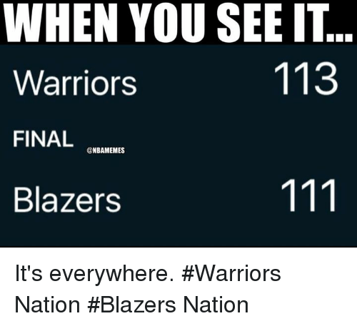 Nba, When You See It, and Blazers: WHEN YOU SEE IT  113  Warriors  FINAL  NBAMEMES  Blazers It's everywhere. #Warriors Nation #Blazers Nation