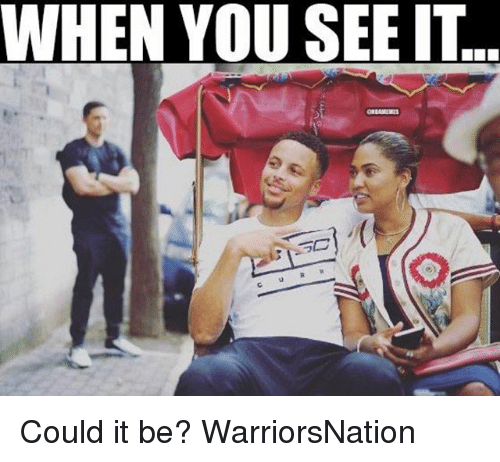 Memes, When You See It, and 🤖: WHEN YOU SEE IT  R. Could it be? WarriorsNation