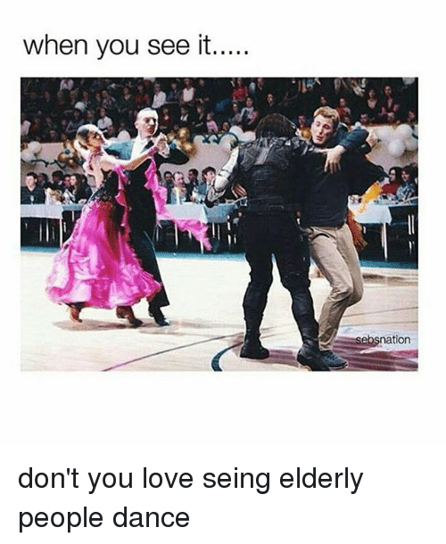 Love, Memes, and When You See It: when you see it.....  tion don't you love seing elderly people dance