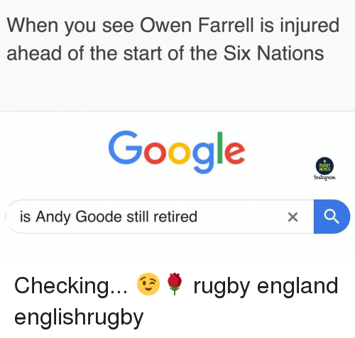 Rugby: When you see Owen Farrell is injured  ahead of the start of the Six Nations  Google.  RUGBY  HEMES  Instagram  is Andy Goode still retired Checking... 😉🌹 rugby england englishrugby