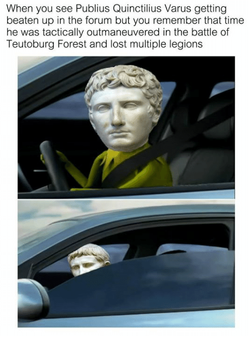 Lost, Time, and Classical Art: When you see Publius Quinctilius Varus getting  beaten up in the forum but you remember that time  he was tactically outmaneuvered in the battle of  Teutoburg Forest and lost multiple legions