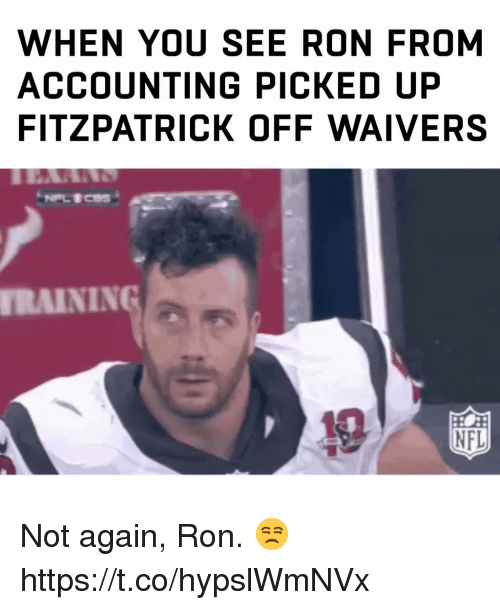 Accounting: WHEN YOU SEE RON FROM  ACCOUNTING PICKED UP  FITZPATRICK OFF WAIVERS  RAINING  NFL Not again, Ron. 😒 https://t.co/hypslWmNVx
