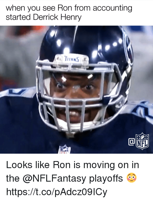 Accounting: when you see Ron from accounting  started Derrick Henry Looks like Ron is moving on in the @NFLFantasy playoffs 😳 https://t.co/pAdcz09ICy