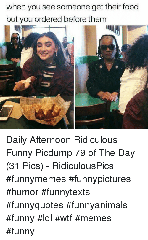 Lol Wtf: when you see someone get their food  but you ordered before them Daily Afternoon Ridiculous Funny Picdump 79 of The Day (31 Pics) - RidiculousPics #funnymemes #funnypictures #humor #funnytexts #funnyquotes #funnyanimals #funny #lol #wtf #memes #funny