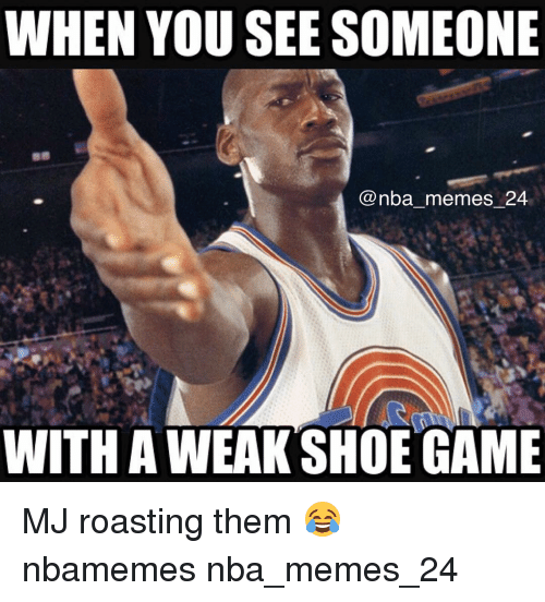 Meme, Memes, and Nba: WHEN YOU SEE SOMEONE  @nba memes 24  WITH AWEAK SHOE GAME MJ roasting them 😂 nbamemes nba_memes_24