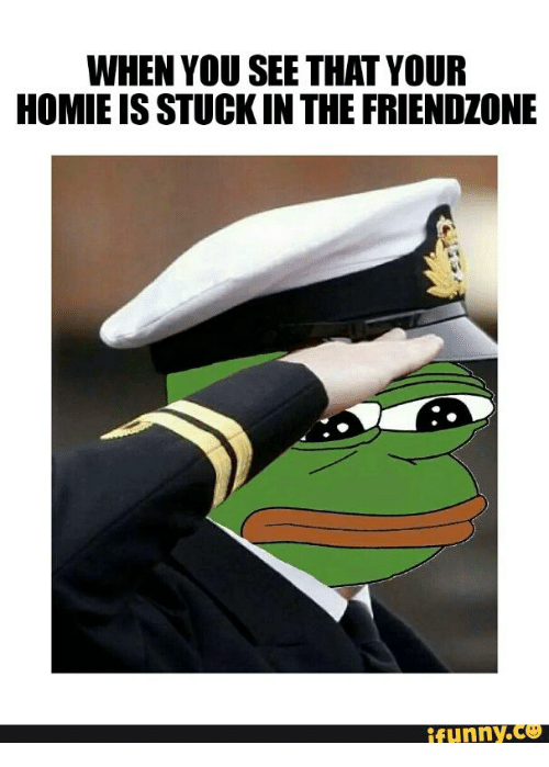 Pepe Illuminati: WHEN YOU SEE THAT YOUR  HOMIE ISSTUCK IN THE FRIENDZONE  funny