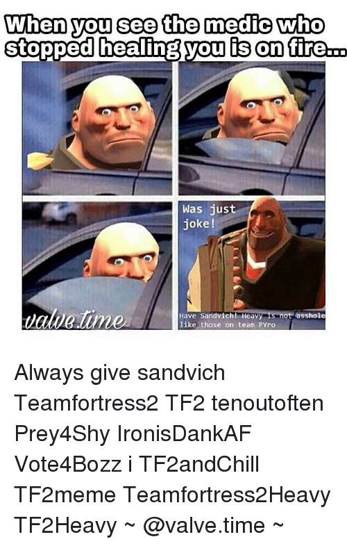 Valve Time: When you see the medic who  stopped healing you is on fire-D  was just  joke!  value  t asshole  Have Sandvich! Heavy  like those on team PYro Always give sandvich Teamfortress2 TF2 tenoutoften Prey4Shy IronisDankAF Vote4Bozz aestheticTF2 TF2andChill TF2meme Teamfortress2Heavy TF2Heavy ~ @valve.time ~