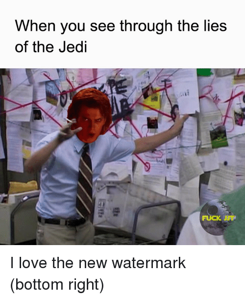 Jedi, Star Wars, and Watermark: When you see through the lies  of the Jedi  FUCK I love the new watermark (bottom right)