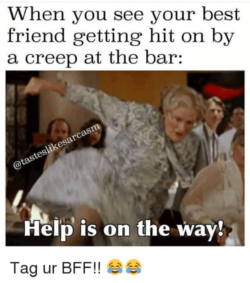 Funny Memes For Bffs : When you see your best friend getting hit on by a creep at
