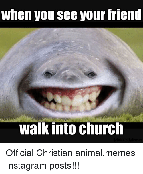 When You See Your Friend Walk Into Church
