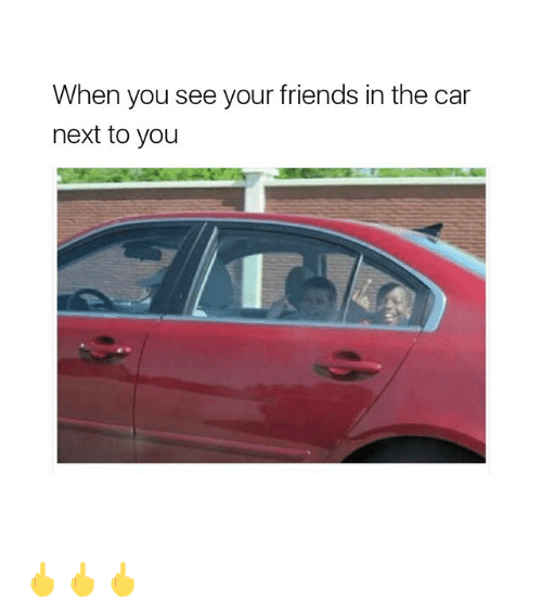 Carli: When you see your friends in the car  next to you 🖕🖕🖕
