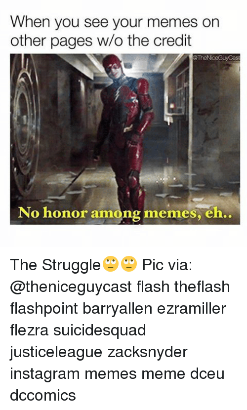 Memes, 🤖, and Flash: When you see your memes on  other pages w/o the credit  No honor among memes, eh.. The Struggle🙄🙄 Pic via: @theniceguycast flash theflash flashpoint barryallen ezramiller flezra suicidesquad justiceleague zacksnyder instagram memes meme dceu dccomics