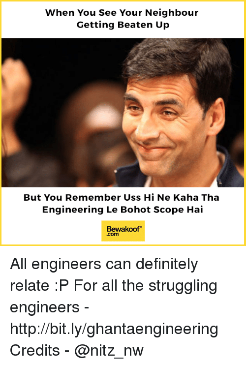 Scoping: When You See Your Neighbour  Getting Beaten Up  But You Remember Uss Hi Ne Kaha Tha  Engineering Le Bohot Scope Hai  Bewakoof  .com All engineers can definitely relate :P  For all the struggling engineers - http://bit.ly/ghantaengineering Credits - @nitz_nw