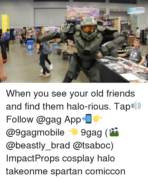 spartans: When you see your old friends and find them halo-rious. Tap🔊 Follow @gag App📲👉@9gagmobile 👈 9gag (🎬 @beastly_brad @tsaboc) ImpactProps cosplay halo takeonme spartan comiccon