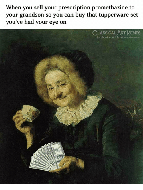Facebook, Memes, and Promethazine: When you sell your prescription promethazine to  your grandson so you can buy that tupperware set  you've had your eye on  CLASSICAL ART MEMES  facebook.com/classicalartmemes